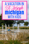St Joseph Michigan vacation with kids