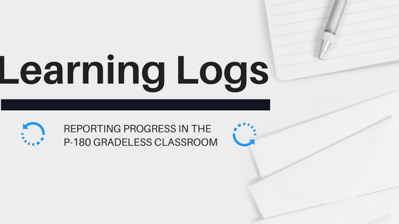 Learning Logs: Reporting Progress in the P-180 Gradeless
