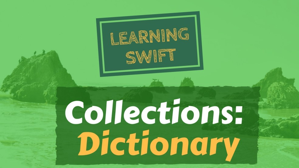Learning Swift - Collections [Dictionary] - Lets Code Them Up!