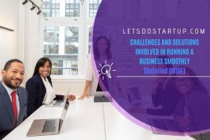 CHALLENGES AND SOLUTIONS INVOLVED IN RUNNING A BUSINESS SMOOTHLY