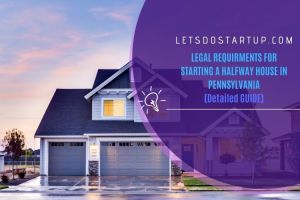 Legal Requirements for Starting a Halfway House in Pennsylvania