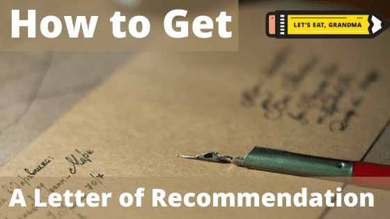 """A photo with a fancy letter and pen, overlaid with Let's Eat, Grandma's yellow pencil and an alternate version of the article's title: """"How to Get a Professional Letter of Recommendation"""""""