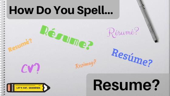 """A graphic with the article's title, """"how do you spell resume?"""", surrounded by alternative spellings of the word résumé in varied colors, fonts, and sizes, and Let's Eat, Grandma's yellow pencil logo in the bottom left corner."""
