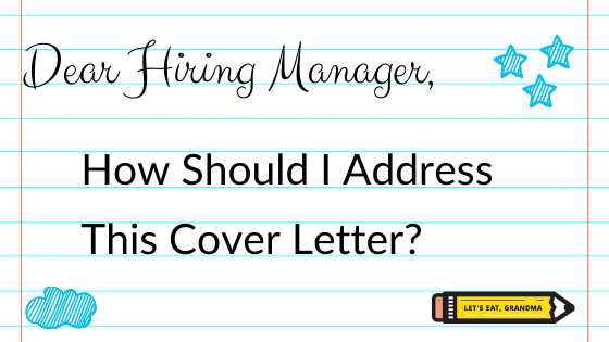 """A title graphic featuring the text """"Dear Hiring Manager"""" in fancy text, followed by the question """"How Should I Address This Cover Letter?"""" on a background of notebook paper with Let's Eat, Grandma's yellow pencil logo in the bottom right corner."""