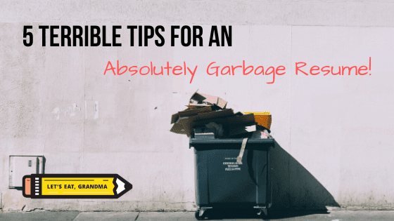 """A title graphic featuring an overflowing trash bin, Let's Eat, Grandma's yellow pencil logo, and an overlay with an alternate version of the article's title: """"5 Terrible Resume Tips for 2020"""""""