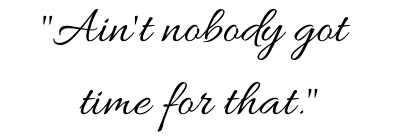 """A graphic of a famous internet meme quote (""""Ain't Nobody Got Time for That"""") spelled ironically in fancy cursive font, as no job seeker thinks they have time to apply to multiple jobs at once."""