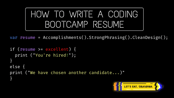 """A title graphic featuring Javascript-style code, along with an alternate version of the article's title """"A Coding Bootcamp Resume Example"""" and a glitched-out version of Let's Eat, Grandma's yellow pencil logo."""