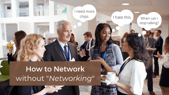"""A title graphic featuring an image of several professionals mingling at an event with an alternate version of the article's title, """"How to Network if you Hate the Word Networking."""""""