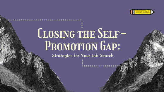 Self-Promotion Strategies for Your Job Search & Beyond