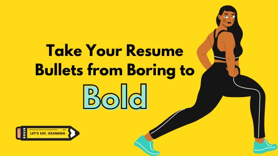 Take your resume bullets from boring to bold