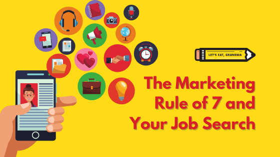 The marketing rule of 7 and your job search