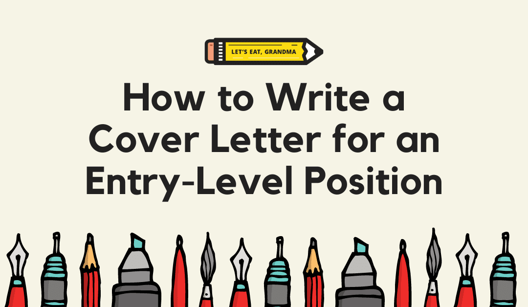 Use What You've Got to Write a Persuasive Entry-Level Cover Letter