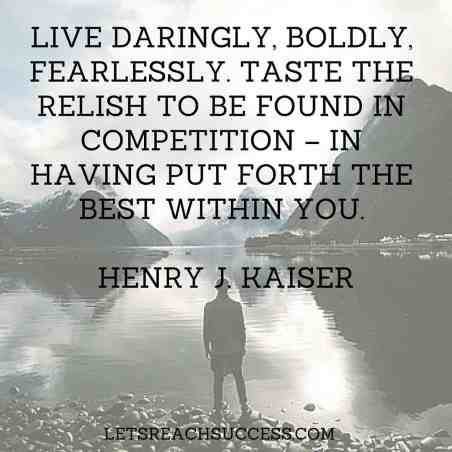 Live daringly, boldly, fearlessly quote