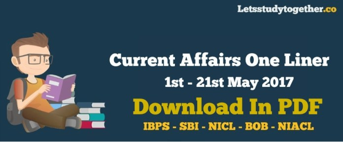 Current Affairs One Liner : May 1 to 21, 2017