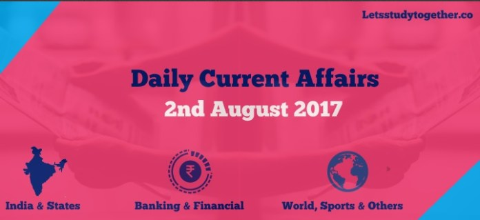 Daily Current Affairs Updates : 2nd August 2017