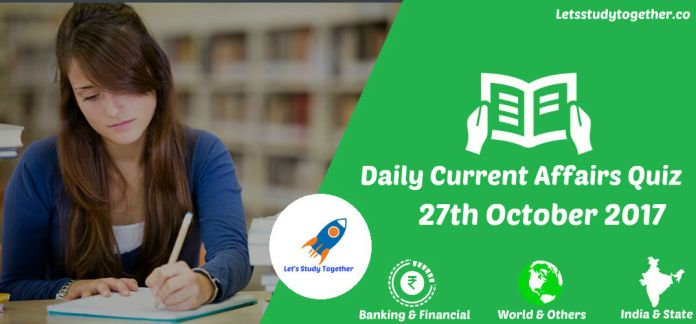 Daily Current Affairs Quiz 27th October 2017