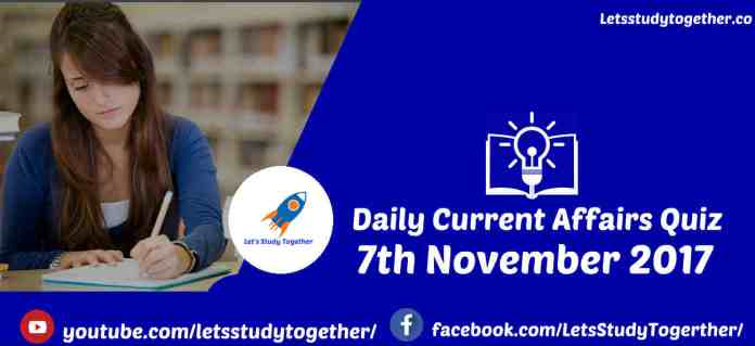 Current Affairs Quiz 7th November 2017