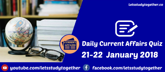 Daily Current Affairs Quiz 21-22 January 2018