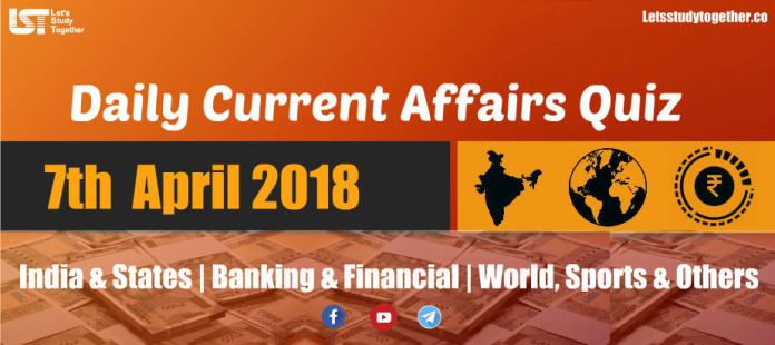 Daily GK & Current Affairs Quiz PDF: 7th April 2018
