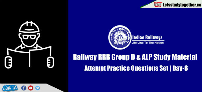 Railway RRB Group D & ALP Study Material – Attempt Practice Questions Set | Day-6