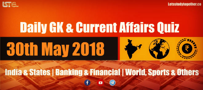 Daily GK & Current Affairs Quiz PDF 30th May 2018