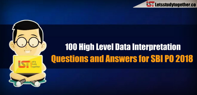 100 High Level Data Interpretation Questions and Answers for SBI PO 2018