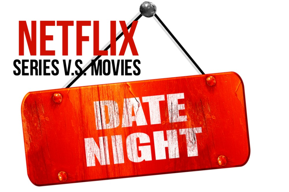Netflix Date Night Series v.s. Movies