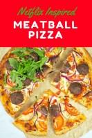 Netflix inspired Meatball Pizza recipe family movie night