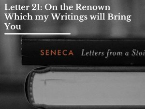 Letter 21- On the Renown Which my Writings will Bring You