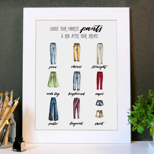 Idée de décoration d'intérieur | Affiche «Choose your favorite pants & run after your dreams» (Choisis ton pantalon préféré et cours après tes rêves) avec cadre blanc | Dessins de mode & Calligraphie | LettersLoveLife