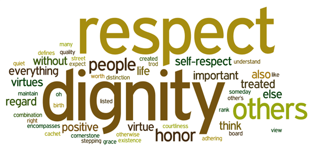 Treat everyone you meet with dignity and respect