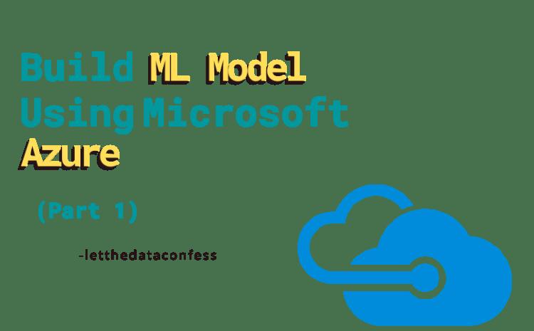 Build ML model using Microsoft Azure: Part 1