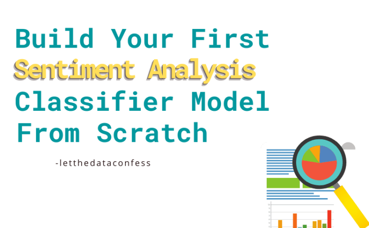 Build your First Sentiment Analysis Classifier Model from Scratch