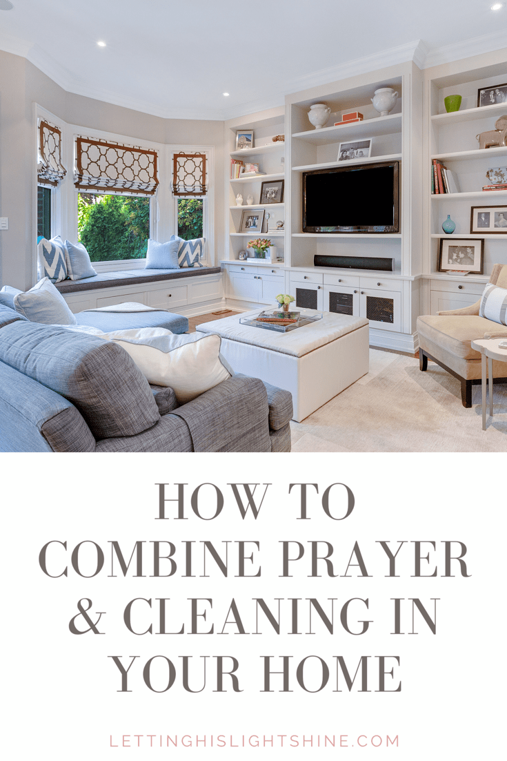 COMBINING PRAYER AND CLEANING IN YOUR HOME – Letting His