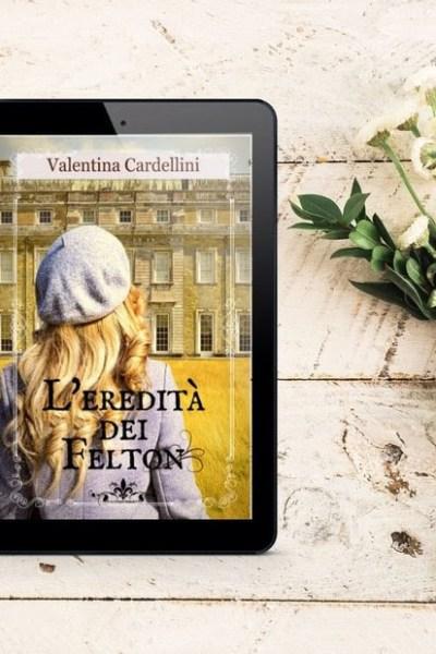 L'eredità dei Felton di Valentina Cardellini