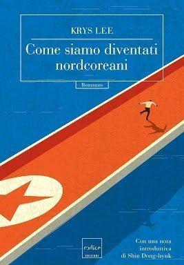 Come siamo diventati nordcoreani, Krys Lee, Codice Edizioni