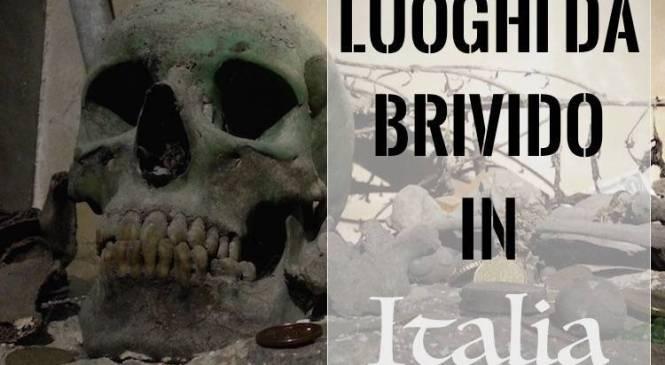 5 luoghi da brivido in Italia… da non perdere!