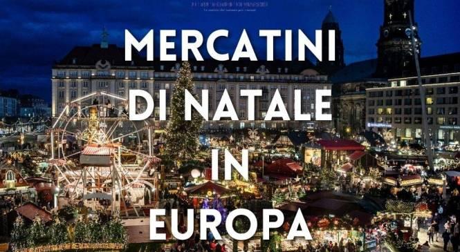 Quali sono i mercatini di Natale in Europa dove andare?