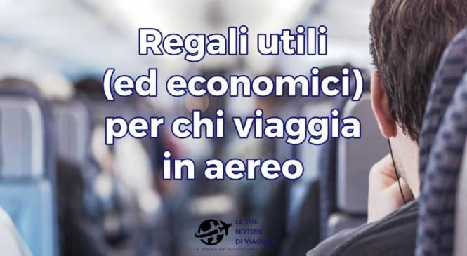 Regali utili (ed economici) per chi viaggia in aereo