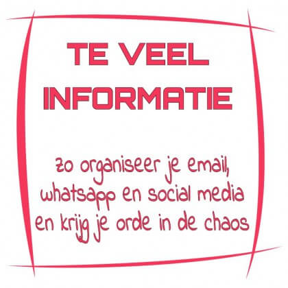 Te veel informatie? Zo organiseer je je email, whatsapp en social media en krijg je orde in de chaos