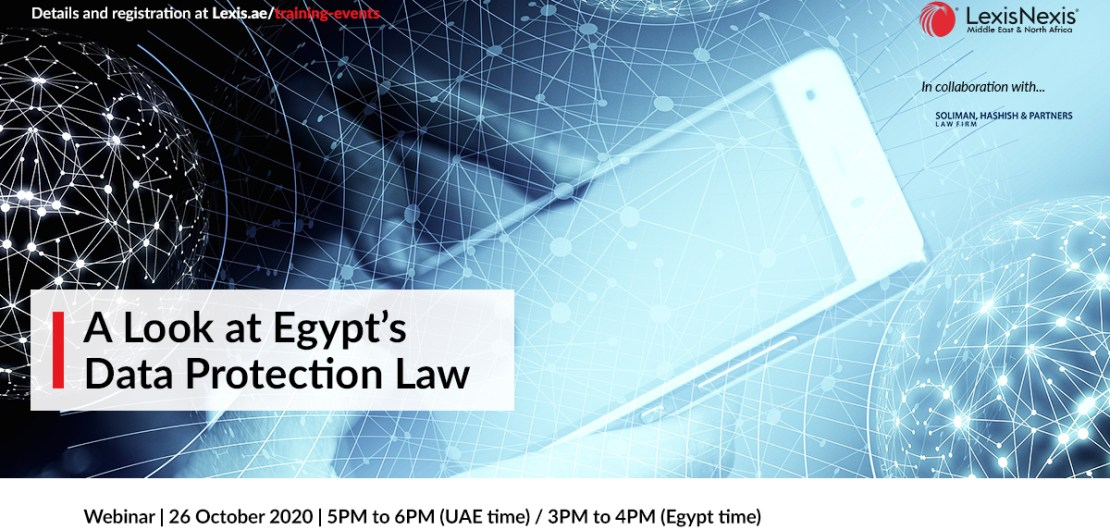 Webinar | A Look at Egypt's Data Protection Law | 26 October 2020 | 5PM to 6PM (UAE time) / 3PM to 4PM (Egypt time)