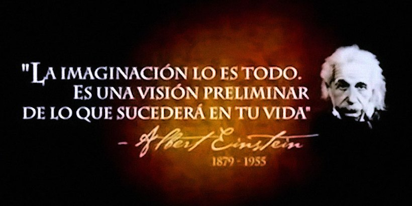 """""""La Imaginación lo es todo. Es una visión preliminar de lo que sucederá en tu vida."""" Albert Einstein"""
