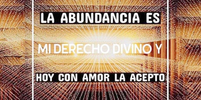 """""""¡La Abundancia es mi Derecho Divino y Hoy con Amor la Acepto! ¡Gracias, gracias, gracias!"""""""