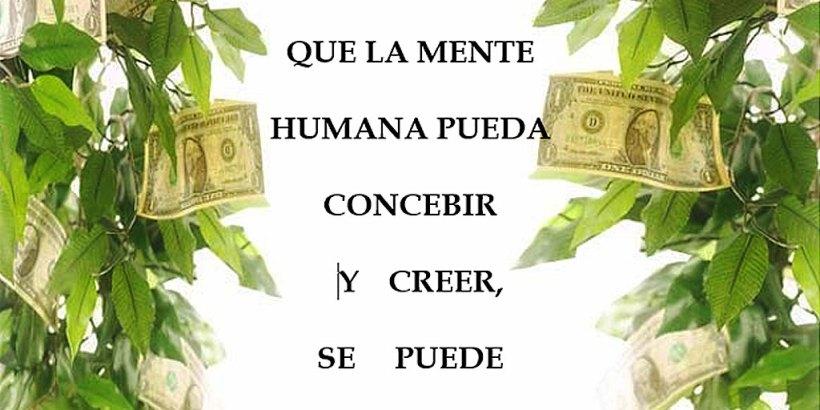 """""""TODO AQUELLO QUE LA MENTE HUMANA PUEDA CONCEBIR Y CREER, SE PUEDE ALCANZAR."""""""