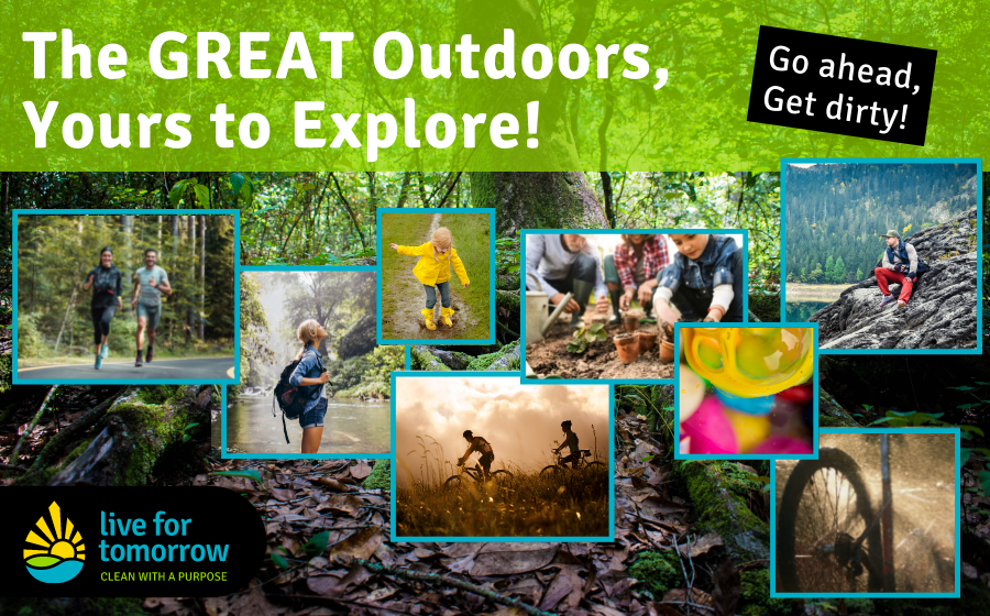 GREAT Outdoors - Yours to Explore! Live for Tomorrow