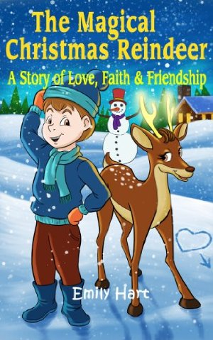 The Magical Christmas Reindeer: A Story of Love, Faith & Friendship