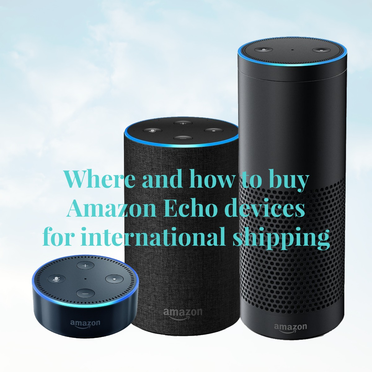 Where and how to buy Amazon Echo devices for international shipping