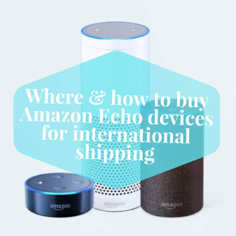Where and how to buy Amazon Echo devices for international
