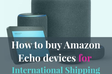 How to buy Amazon Echo devices for international shipping