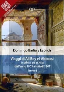 Viaggi di Ali Bey el-Abbassi in Africa ed in Asia dall'anno 1803 a tutto il 1807. Tomo 4